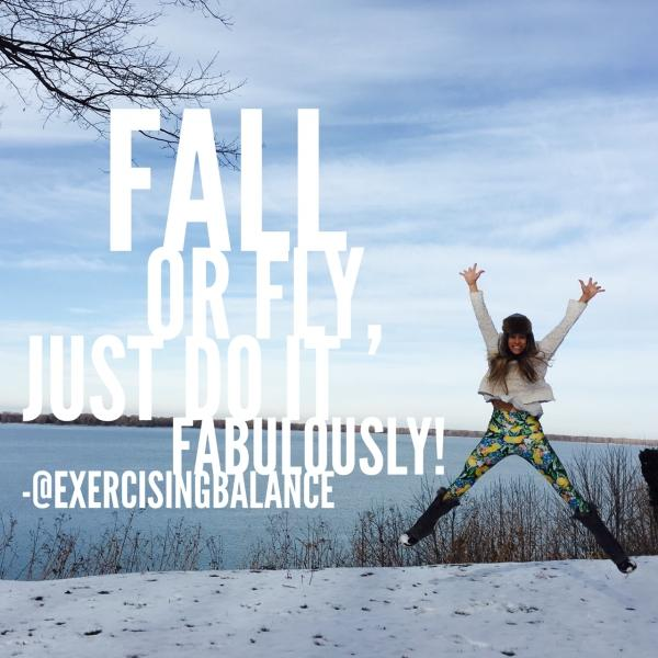 Fall or Fly, just do it Fabulously!
